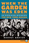 When the Garden Was Eden LP Clyde the Captain Dollar Bill & the Glory Days of the Old Knicks
