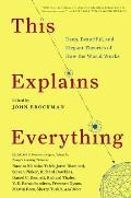 This Explains Everything 150 Deep Beautiful & Elegant Theories of How the World Works