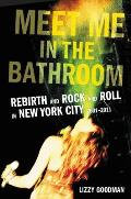 Meet Me in the Bathroom Rebirth & Rock & Roll in New York City