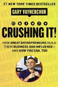 Crushing It How Great Entrepreneurs Build Their Business & Influence & How You Can Too