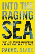 Into the Raging Sea Thirty Three Mariners One Megastorm & the Sinking of El Faro