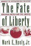 Fate of Liberty Abraham Lincoln & Civil Liberties