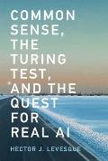 Common Sense the Turing Test & the Quest for Real AI