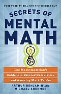 Secrets of Mental Math The Mathemagicians Guide to Lightning Calculation & Amazing Math Tricks