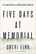 Five Days at Memorial Life & Death in a Storm Ravaged Hospital
