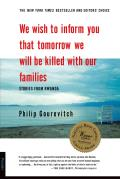 We Wish to Inform You That Tomorrow We Will Be Killed with Our Families Stories from Rwanda
