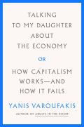 Talking to My Daughter About the Economy or How Capitalism Works & How It Fails