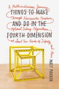 Things to Make & Do in the Fourth Dimension A Mathematicians Journey Through Narcissistic Numbers Optimal Dating Algorithms at Least Two Kinds o