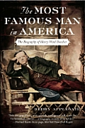 Most Famous Man in America The Biography of Henry Ward Beecher