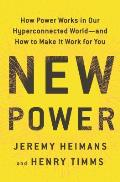 New Power How Power Works in Our Hyperconnected World & How to Make it Work for You