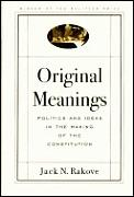 Original Meanings Politics & Ideas in the Making Of The Constitution