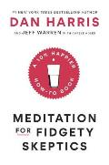 Meditation for Fidgety Skeptics A 10% Happier How to Book