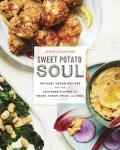 Sweet Potato Soul 100 Easy Vegan Recipes for the Southern Flavors of Smoke Sugar Spice & Soul