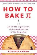How to Bake Pi An Edible Exploration of the Mathematics of Mathematics