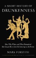Short History of Drunkenness How Why Where & When Humankind Has Gotten Merry from the Stone Age to the Present