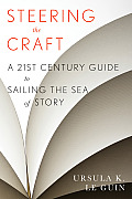Steering the Craft: A Twenty First Century Guide to Sailing the Sea of Story