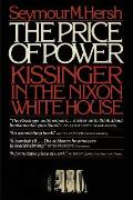 Price Of Power Kissinger In The Nixon White House