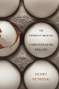 To Forgive Design Understanding Failure