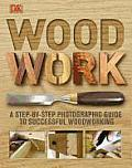 Woodwork A Step by Step Photographic Guide to Successful Woodworking
