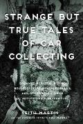 Strange But True Tales of Car Collecting Drowned Bugattis Buried Belvederes Felonious Ferraris & other Wild Stories of Automotive Misadventure
