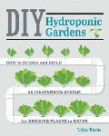 DIY Hydroponic Gardens How to Design & Build an Inexpensive System for Growing Plants in Water