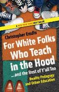 For White Folks Who Teach in the Hood & the Rest of YAll Too Reality Pedagogy & Urban Education