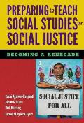 Preparing To Teach Social Studies For Social Justice Becoming A Renegade