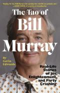 The Tao of Bill Murray: Real Life Stories of Joy, Enlightenment, and Party Crashing