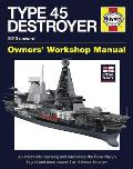 Royal Navy Type 45 Destroyer Manual 2010 Onward An Insight Into Operating & Maintaining the Royal Navys Largest & Most Powerful Air Defence De
