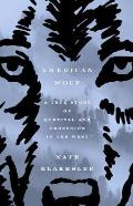 American Wolf A True Story of Survival & Obsession in the West