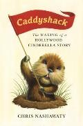 Caddyshack The Making of a Hollywood Cinderella Story