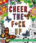 Cheer the Fck Up Positive Sht to Color Your Mood Happy