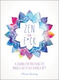Zen as Fck A Journal for Practicing the Mindful Art of Not Giving a Sht