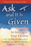 Ask & It Is Given Learning to Manifest Your Desires