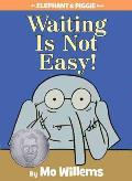 Waiting Is Not Easy: An Elephant and Piggie Book