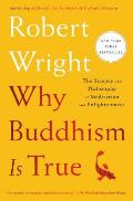 Why Buddhism is True The Science & Philosophy of Meditation & Enlightenment