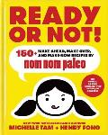 Ready or Not: 150+ Make-Ahead, Make-Over, and Make-Now Recipes by Nom Nom Paleo