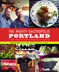 Mighty Gastropolis Portland How Portlands Rule Bending Chefs Handcrafted the New Urban Cuisine