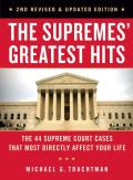 Supremes Greatest Hits 2nd Revised & Updated Edition The 45 Supreme Court Cases That Most Directly Affect Your Life