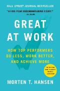 Great at Work How Top Performers Do Less Work Better & Achieve More