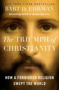 Triumph of Christianity How a Forbidden Religion Swept the World