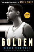 Golden The Miraculous Rise of Stephen Curry