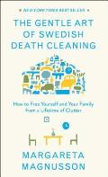 Gentle Art of Swedish Death Cleaning How to Free Yourself & Your Family from a Lifetime of Clutter