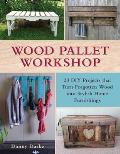 Wood Pallet Workshop 20 DIY Projects That Turn Forgotten Wood Into Stylish Home Furnishings