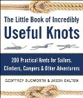 Little Book of Incredibly Useful Knots How to Tie 200 Practical Knots