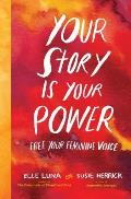 Your Story Is Your Power: Free Your Feminine Voice
