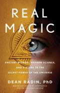 Real Magic Ancient Wisdom Modern Science & a Guide to the Secret Power of the Universe
