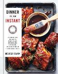 Dinner in an Instant 75 Modern Recipes for Your Pressure Cooker Slow Cooker & Instant Pot