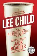 No Middle Name The Complete Collected Jack Reacher Short Stories Large Print