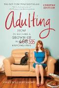 Adulting How to Become a Grown up in 535 Easyish Steps
